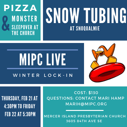 Join us for a lock-in sleepover at MIPC, and snowtubing the next day. Cost is $130 and covers dinner, snacks, breakfast, lunch, snow tubing, and transportation.    Click here for registration forms!    (due by February 6, 2019)   Questions? Contact Mari Hamp: marih@mipc.org