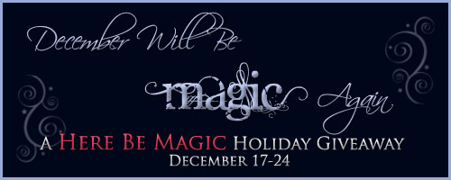 December Will Be Magic Again: A Here Be Magic Holiday Giveaway, December 17-24