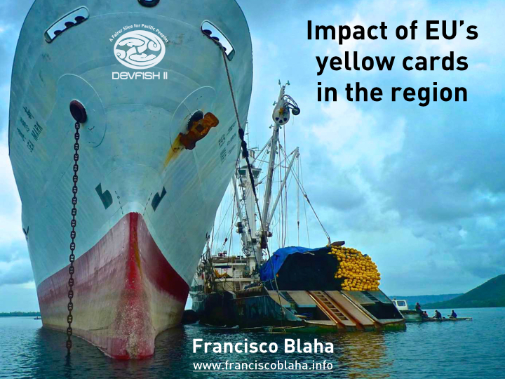 The Impact of the EU yellow cards in the Pacific — Francisco Blaha