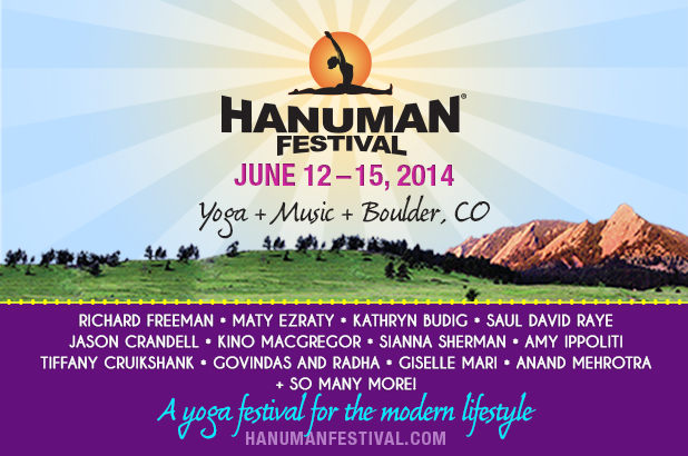 Hanuman Festival is a community-oriented yoga and music festival set at the foot of Colorado's Rocky Mountains. Join us in Boulder, Colorado June 12 - 15, 2014 for a celebration with world-class yoga instructors, mind-blowing music, inspirational experiences and a nourishing community. Immerse yourself in body, mind and heart as you relax and rejuvenate, dance and devote, connect and expand, have fun and just be. Learn more at  www.hanumanfestival.com .