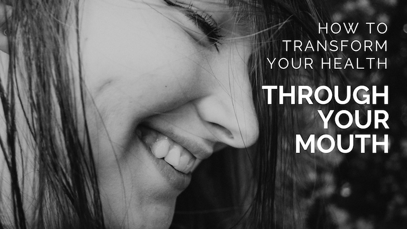 How-to-transform-your-health-through-your-mouth.jpg