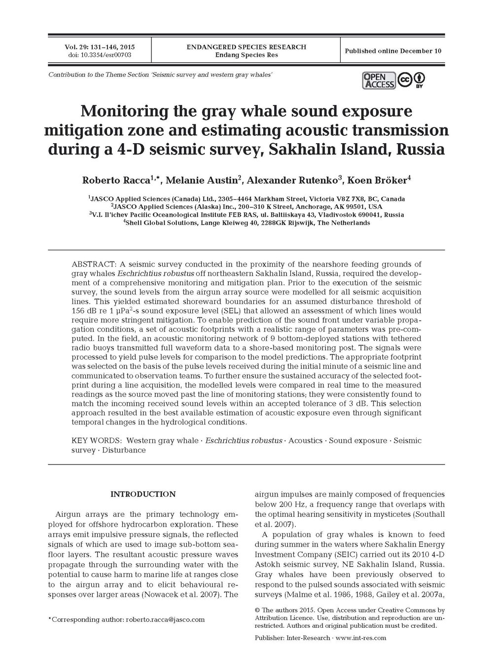 - Racca, R., M. Austin, A. Rutenko, and K. Bröker. 2015. Monitoring the gray whale sound exposure mitigation zone and estimating acoustic transmission during a 4-D seismic survey, Sakhalin Island, Russia. Endang. Species Res.  29: 131-146.http://www.int-res.com/articles/esr2016/29/n029p131.pdf