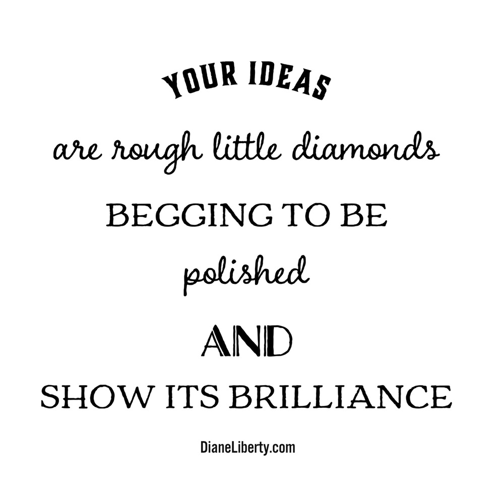 Your Ideas Are Rough Little Diamonds