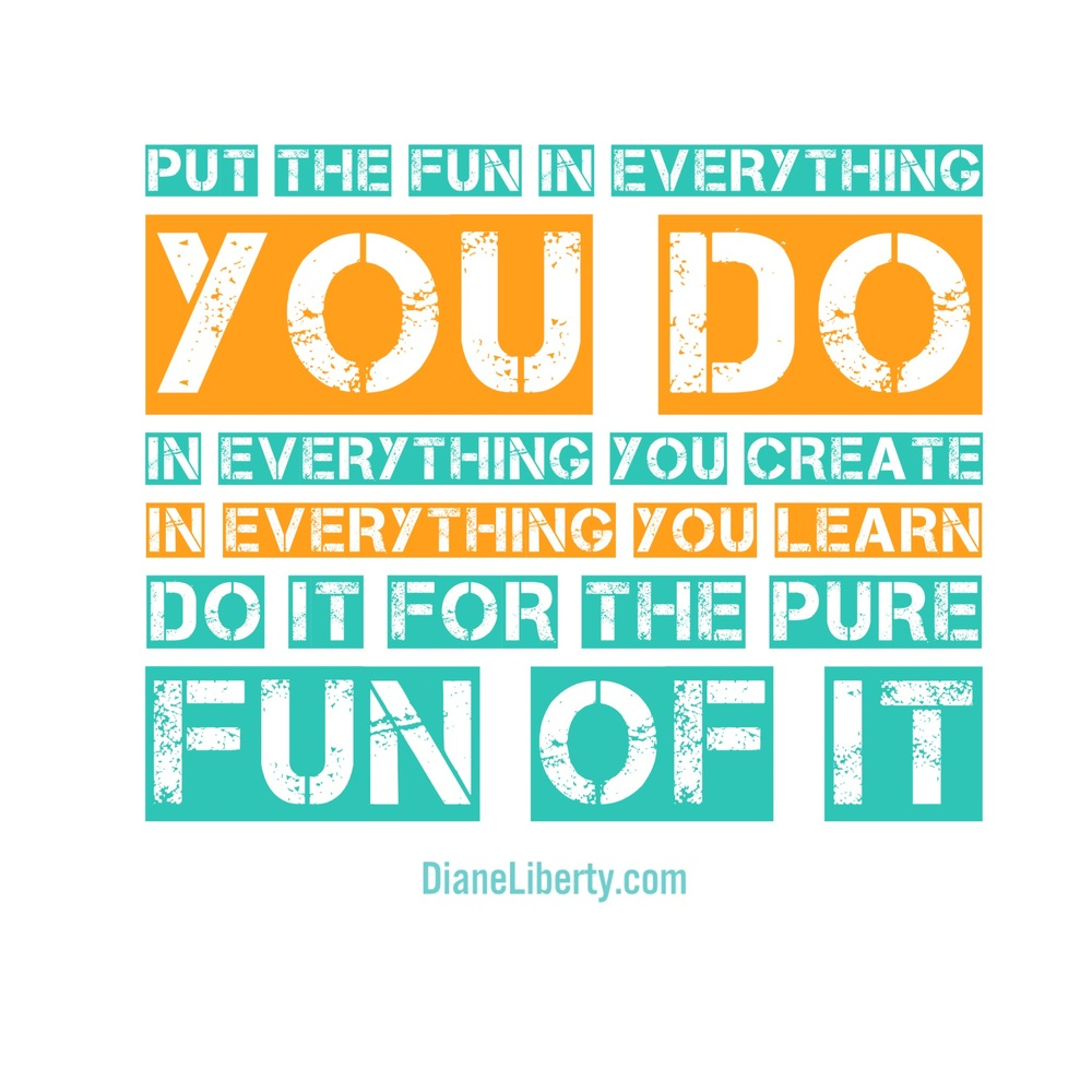Put the fun in everything you do