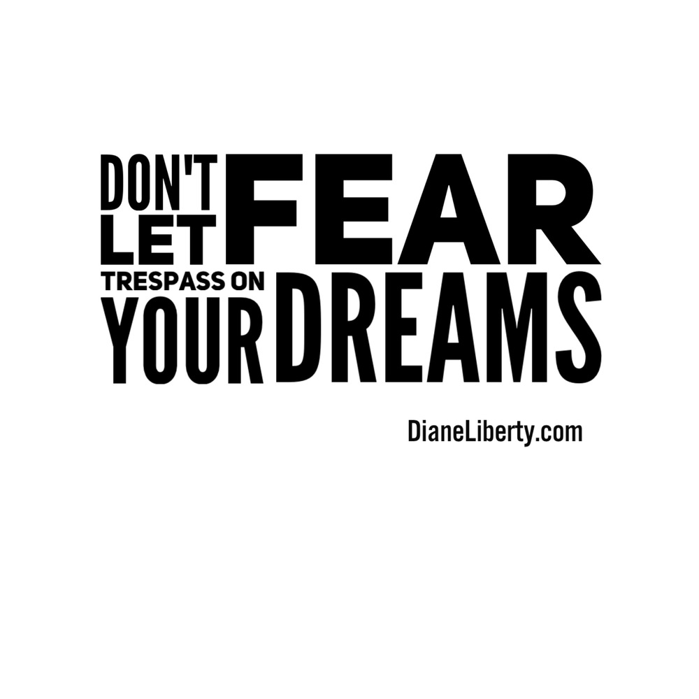 Don't let fear trespass on your dreams