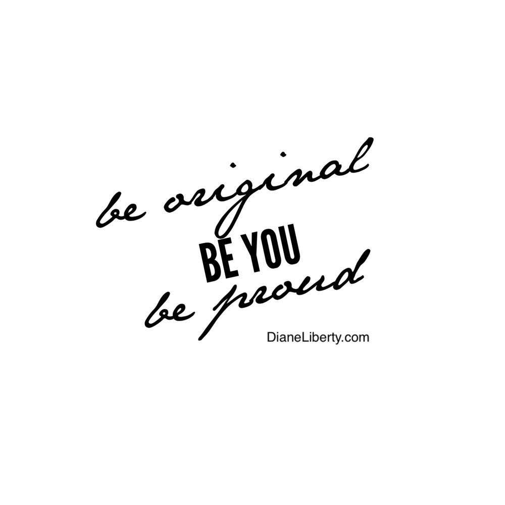 Be Original, Be You, Be Proud