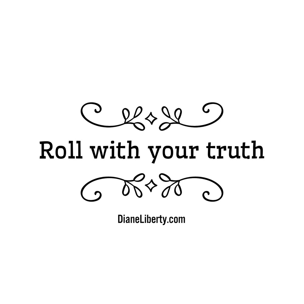 Roll with your truth