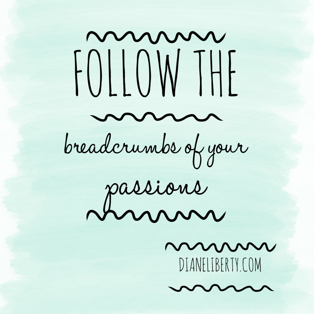 Follow The Breadcrumbs Of Your Passions