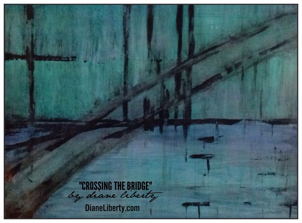 Crossing The Bridge by Diane Liberty