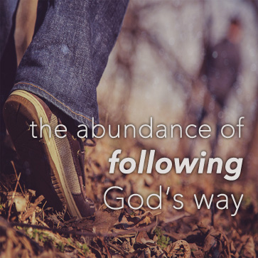 THE ABUNDANCE OF FOLLOWING GOD'S WAY  Nov. 10