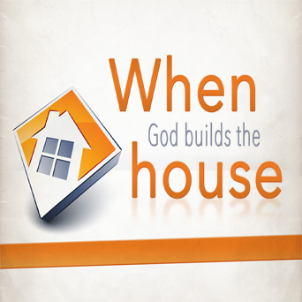 WHEN GOD BUILDS THE HOUSE  Jan. 18-Feb. 22