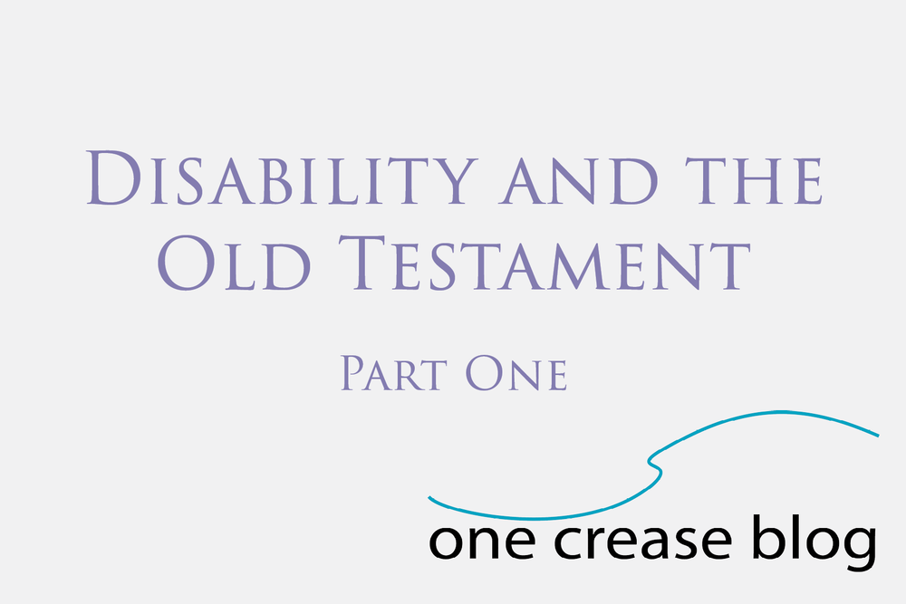 disability and the old testament part one one crease blog