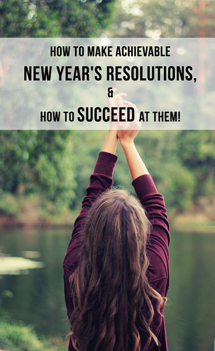 5 Great tips on how to make reasonable goals for the New Year and succeed at them! :) New Year's Resolutions