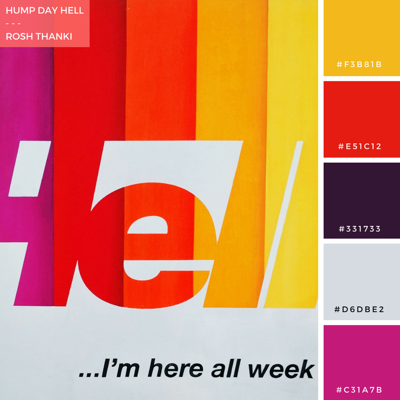 Colour Palette for Hump Day Hell by Rosh Thanki, Harland Miller typography at Jealous Gallery