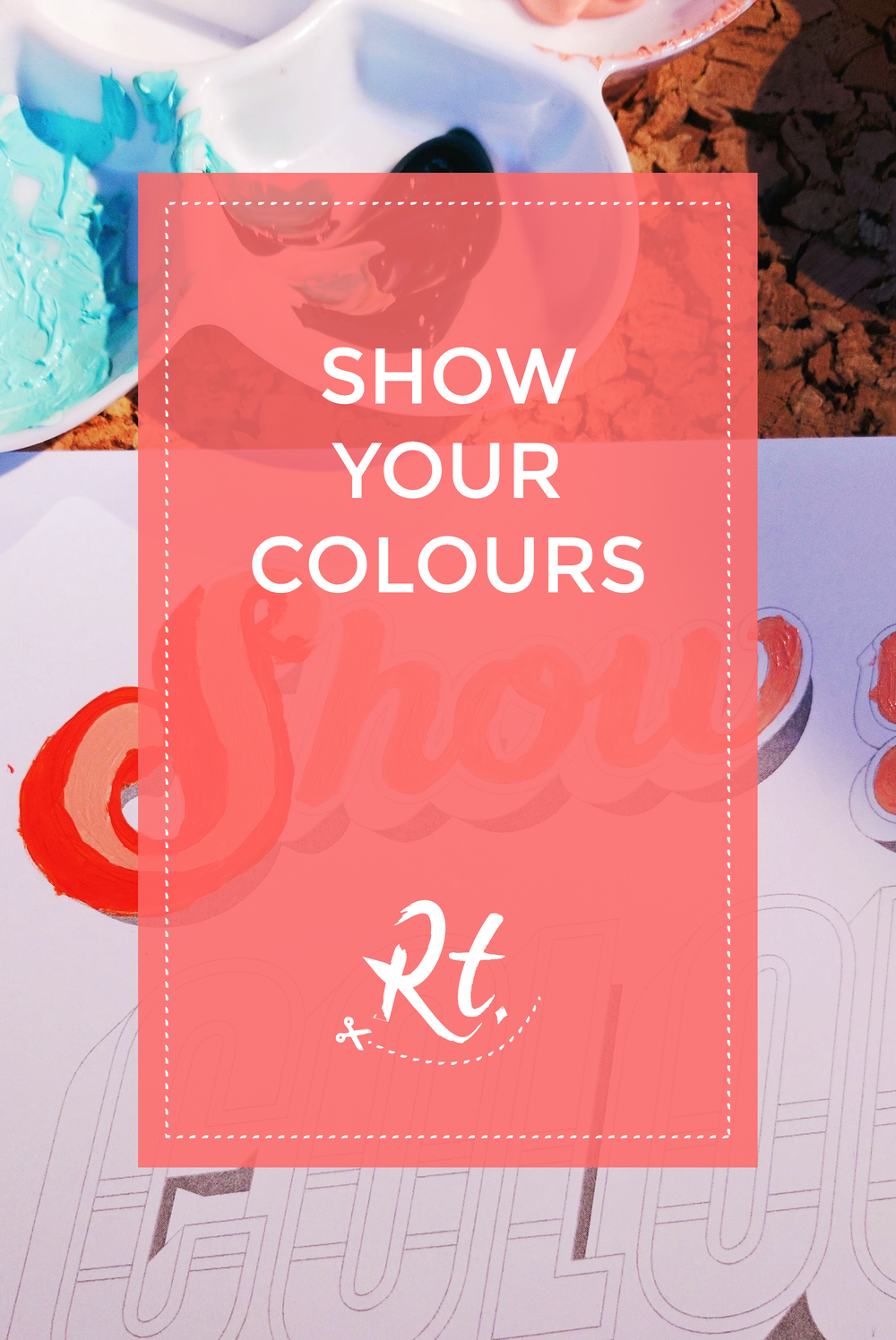 Show Your Colours by Rosh Thanki, lilly lou typography, painted using reeves acrylic paint
