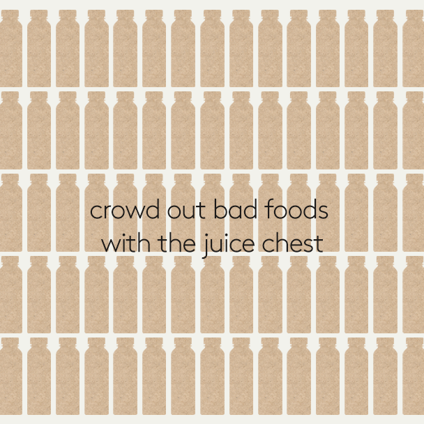 Crowd out bad foods with a juice chest. Click here for more info.