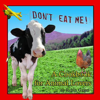 DON'T EAT ME! A Cookbook for Animal Lovers   by Robin Gager