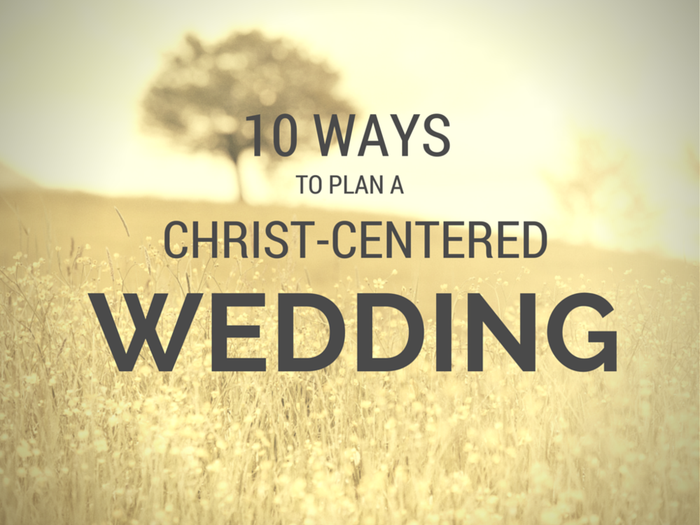 How To Plan A Christ-Centered Wedding