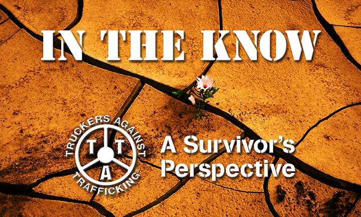 "More Than a Story…I love Survivor Leadership by Autumn Burris Thank you Truckers Against Trafficking (TAT) for developing a forum where Survivors can highlight their vast knowledge and expertise via In the Know-A Survivors' Perspective.  TAT is not only innovative and phenomenal in combating sexual exploitation in the trucking industry; it is continually inclusive of the survivors' voice in the most respectful and appropriate ways.  This treatment as a subject matter expert is refreshing after many years of watching survivors be tokenized for their story and left out of developing solutions entirely.  Stories are an important part of creating awareness, informing, and educating; however, it is not the totality of our lived and professional experiences.  Each and every one of us is way more than what happened to us in systems of sexual exploitation. Prior to the Survivor Leader movement over 17 years ago, I was able to exit sexual exploitation with the guidance of survivors.  Due to their honesty and sharing of their lived experiences, I was able to begin my journey to healing.  Survivor Leaders offered a safe place where society's stigma and judgments were relieved in that moment-a place to laugh, cry and just be me.  I am continually provided with clarity in my own life, a safe place where we understand each other often without the words, an irreplaceable place of support and encouragement and leadership.  These are the reasons I feel so strongly about Survivor Leadership and hope that all exploited have the opportunities I have so graciously and openly been afforded by my peers. Over the years, I have witnessed firsthand the intellect, the compassion, the dedication, and the passion in countless Survivor Leaders in a variety of capacities.  I learn from each and every individual no matter where they are in their journey.  My belief and hope is that we are in this together in the spirit of assisting our brothers and sisters out of a life of sexual exploitation and our diversity as well as our similarities are our strength, not our weakness.  In my local community, another Survivor Leader and I created a monthly meeting to gather, share our work, support each other, and strategize about solutions.  In a donated space and enjoying potluck meals, we meet to develop a sense of community among ourselves, strategize how to make our city more survivor-friendly and inclusive, combat re-exploitation and partner for the greater good of our communities.  The cost is minimal and the benefits are many. I am delighted to be conducting two conference workshops this year, one national and one regional, entitled More Than A Story.   The 2014 Trafficking in Persons Report recognizes Survivor Leadership this year's theme is entitled, ""The Journey from Victim to Survivor"".  These efforts are a call to action for agencies and organizations to include survivors from the Board of Directors to the chambers of Congress as well as in training curricula and the development and delivery of programs serving exploited individuals. My ""More Than A Story"" is that I love Public Policy. I am excited to hear what your ""More Than A Story"" is and read future TAT blogs highlighting the vital voices and life's work of the many Survivor Leaders that include a multitude of our expertise, talents, and passions.  Due to both our similarities and diversities, I feel there are vast opportunities for creating a strong sense of Survivorship and ways we can collaborate to institute real change, eliminate sexual exploitation and serve those that are exploited right this moment. Together and in partnership, we are strong! In Survivorship & Partnership, Autumn Burris, Founder & Director of Survivors for Solutions"
