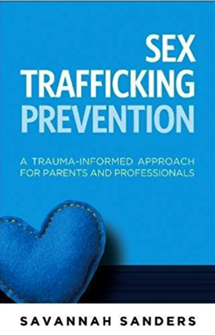 To purchase: https://smile.amazon.com/Sex-Trafficking-Prevention-Trauma-Informed-Professionals/dp/1936268841/ref=sr_1_1?ie=UTF8&qid=1504805473&sr=8-1&keywords=sex+trafficking+prevention+savannah+sanders