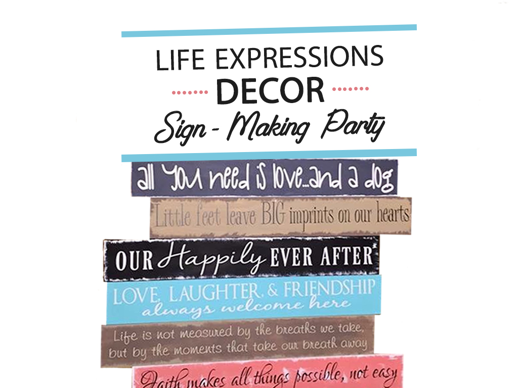 Life Expressions Decor Sign Making Party