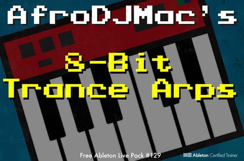 AfroDJMac — 8-Bit Trance Arps: Free Ableton Live Pack #129