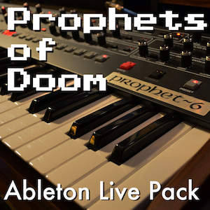 Prophets of Doom Ableton Live Pack   Classic synthesizer sounds with a modern touch. Features 25 Ableton Live Instrument Racks built from samples of the Sequential Circuits Prophet 6 analog synth.