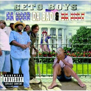 """Da Good da Bad & da Ugly"" - Geto Boys (1998)"
