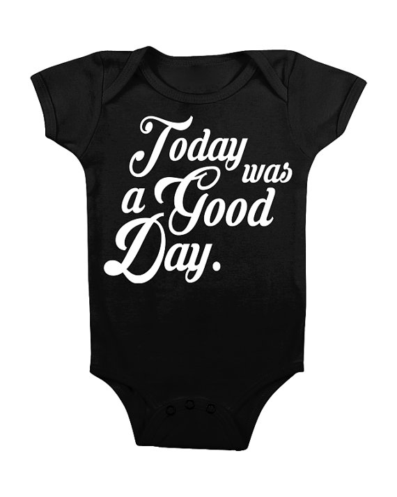 """""""Today Was a Good Day"""" Onesie"""