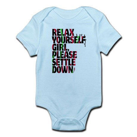 """""""Relax Yourself Girl, Please Settle Down"""" Onesie"""