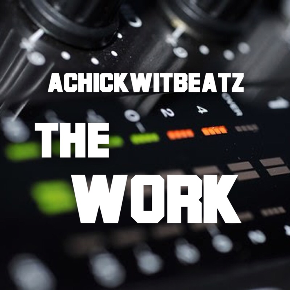 The Work Produced by Achickwitbeatz