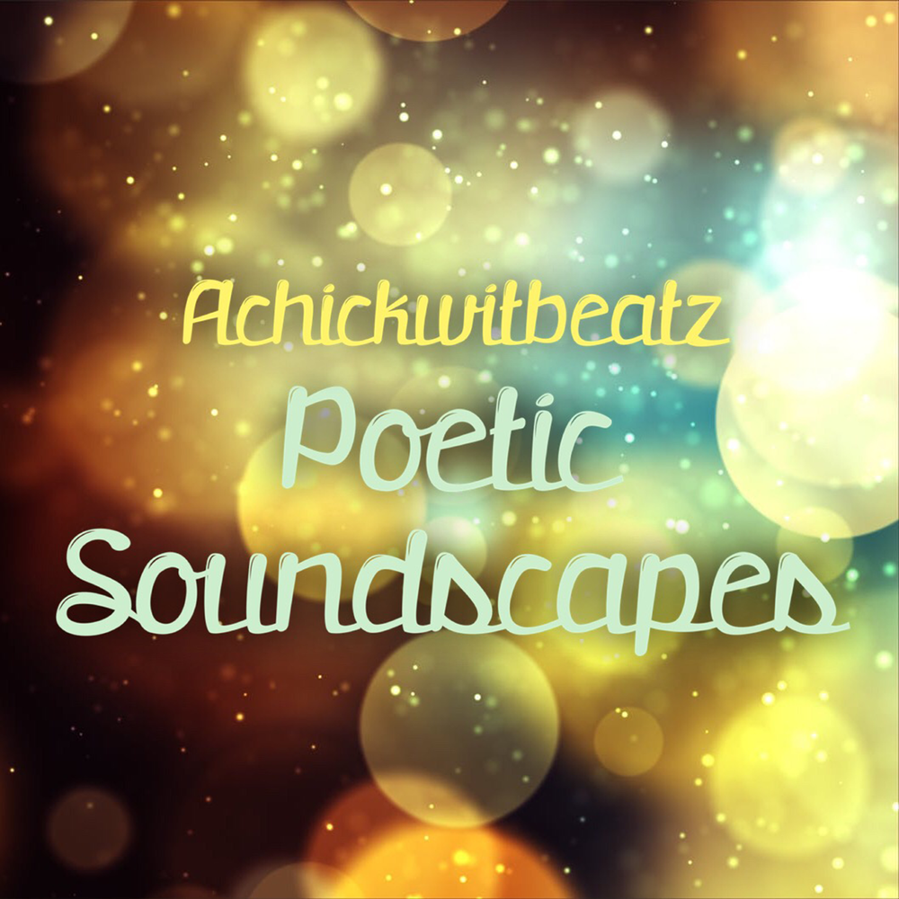 Achickwitbeatz- Poetic Soundscapes Instrumental Album (2018)  Buy Now ($10.00 USD)