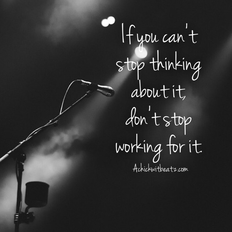 If you can't stop thinking about it don't stop working for it