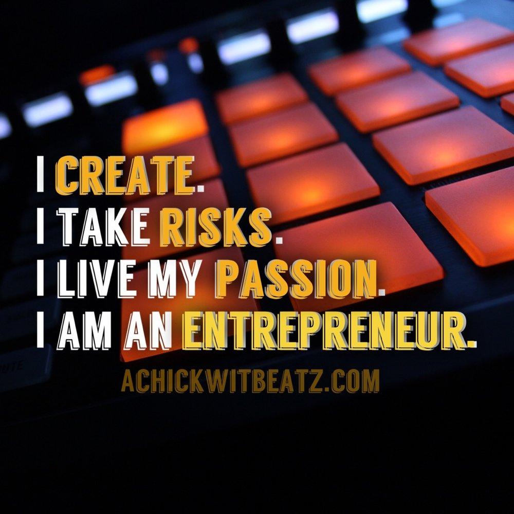 I Create. I Take Risks. I Live My Passion. I Am an Entrepreneur.