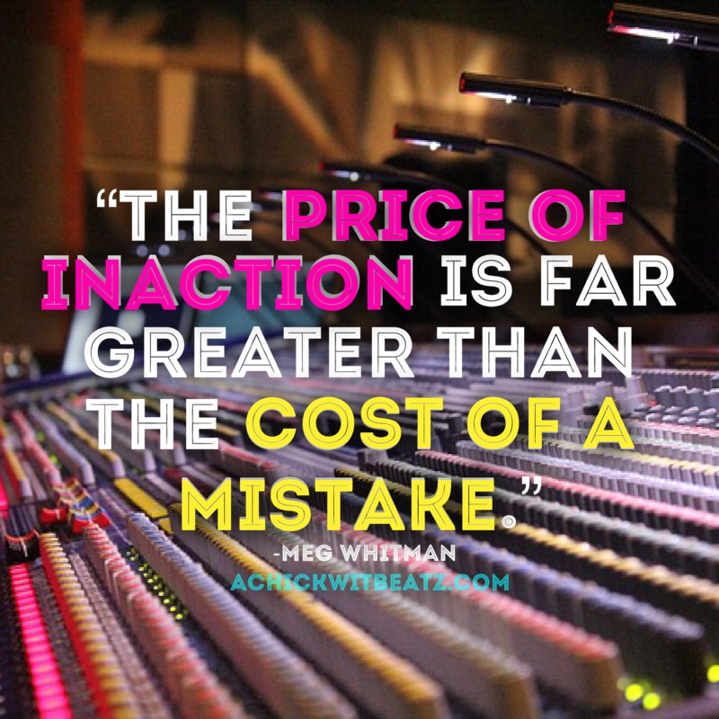 The price of inaction is far greater than the cost of a mistake