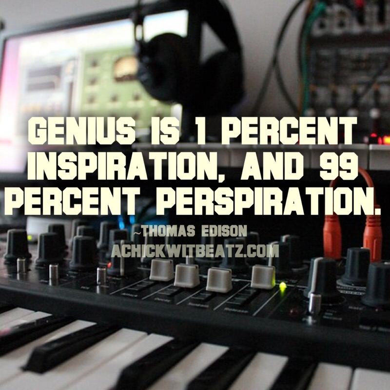 Genius is 1 percent Inspiration and 99 percent perspiration