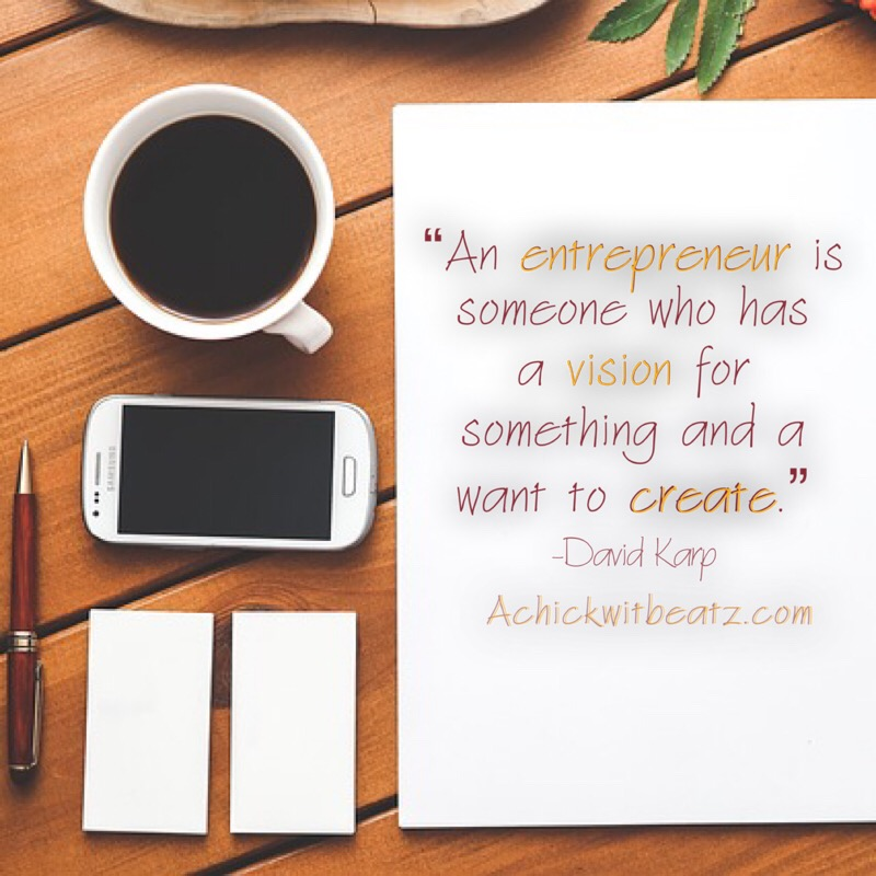 An entrepreneur is someone who has a vision for something and a want to create.