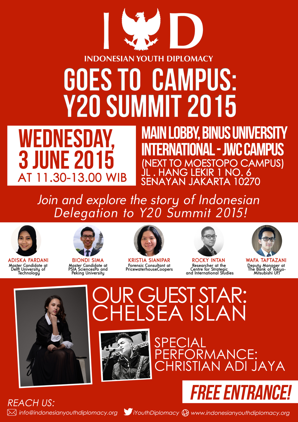 IYD Goes To Campus: Road to Y20 Summit 2015 Come and explore the story of Indonesian Delegation to Y20 Summit 2015! Our guest star Chelsea Islan will share with us, with special performance by Christian Adi Jaya. It's on Wednesday, 3 June 2015 at 11.30-13.00, Main Lobby of Binus International University. For further contact: @iYouthDiplomacy / info@indonesianyouthdiplomacy.org