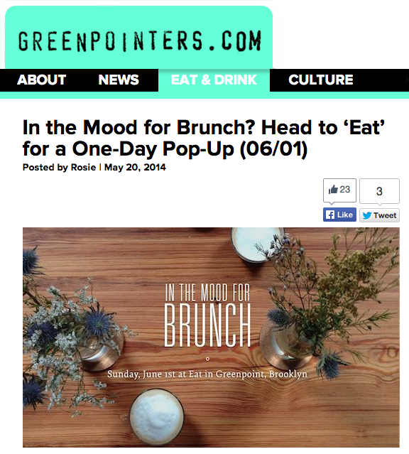 Greenpointers  featured In The Mood For Brunch at Eat. Read more  here .