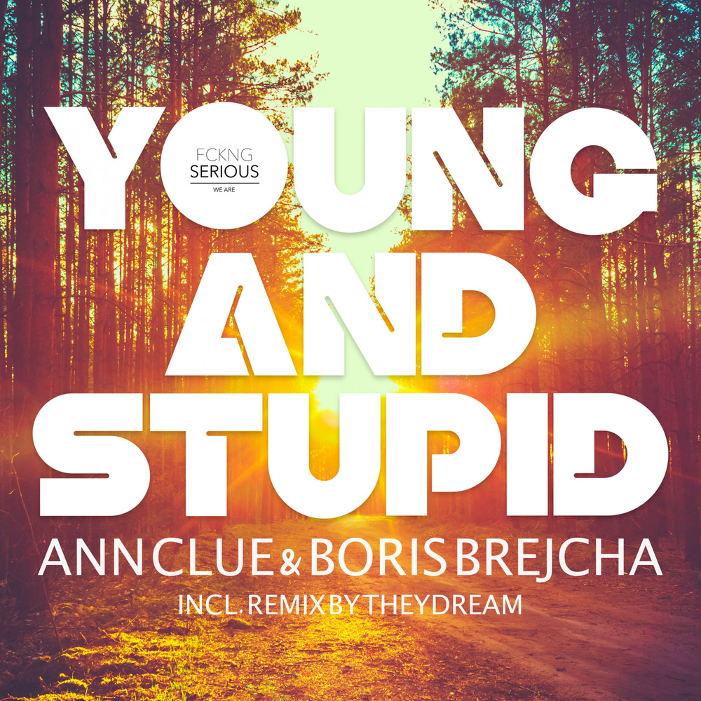 YOUNG AND STUPID  Ann Clue & Boris Brejcha Incl. remix by Theydream  FS005