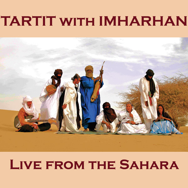 Tartit  with    Imarhan Timbuktu  -  Live from the Sahara   Legends of Tuareg desert blues Tartit and their brother group Imarhan Timbuktu are Tuareg musical legends. Recorded live at Festival au Desert 2012, this is their controversial last set.   CLE006