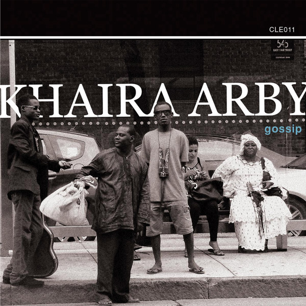 "Khaira Arby  -  gossip   While on tours in North America and Europe during 2010, 2011 and 2012, Khaira recorded the base tracks that have become this album ""Gossip"".   ""Reflects the turbulent recent history of her [Arby's] country and mirrors the complex mix of ethnicities and cultures that make up Mali today."" The Guardian  29 April 2015   CLE011"