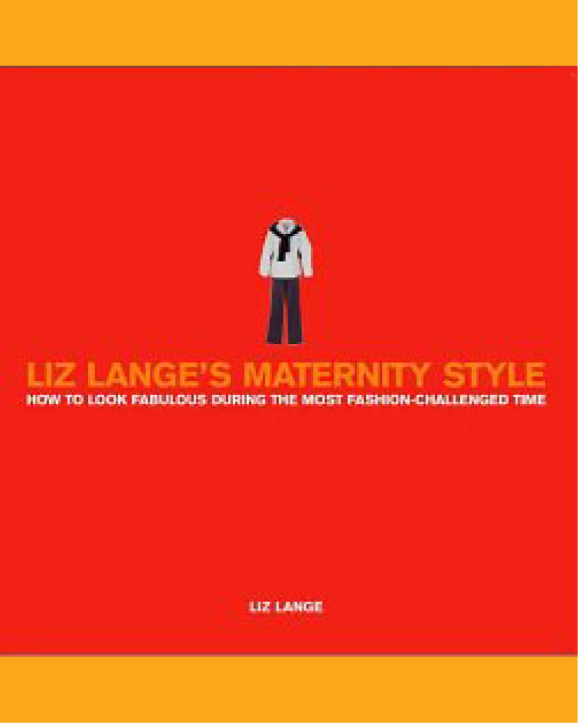2003   She wrote the book! Random House publishes Liz's book, Liz Lange's Maternity Style: How to look fabulous during your most fashion-challenged time.