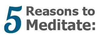 5 Reasons to Meditate.png