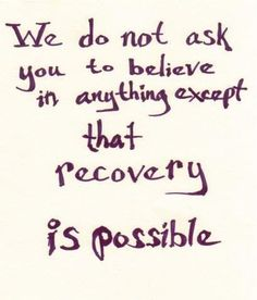 Believing that recovery is possible makes it possible!
