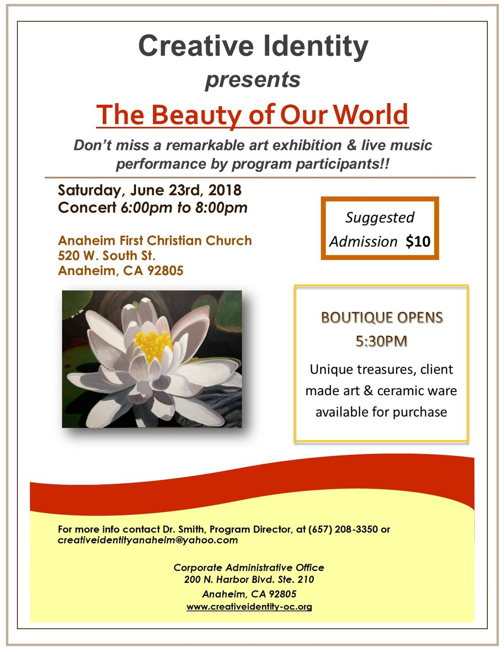 "Please join us!! - Creative Identity presents ""The Beauty of Our World,"" a summer concert and exhibition. Don't miss a remarkable art exhibition & live music performance by program participants!!Saturday, June 23rd, 2018Boutique opens 5:30pmConcert 6:00pm to 8:00pmLocation: Anaheim First Christian Church520 W. South St.Anaheim, CA 92805Suggested Admission $10For more information please contact Dr. Smith, Program Director, at (657) 208-3350 </p>"