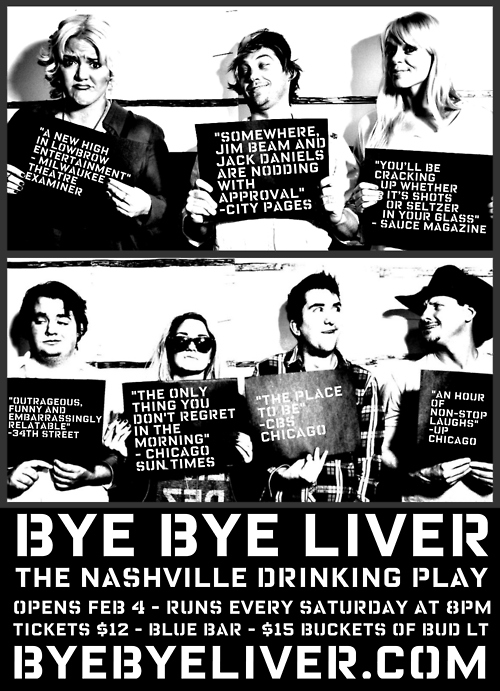 FEBRUARY 2012 - HEATHER JOINS THE CAST OF BYE BYE LIVER: THE NASHVILLE DRINKING PLAY. 88 WEEKS LATER THE SHOW IS STILL GOING STRONG.