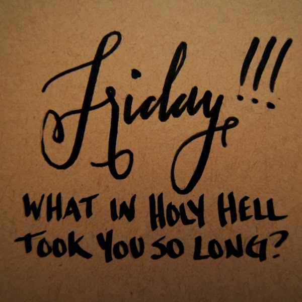 Thank God Its Friday Wouldnt It Be Lovely
