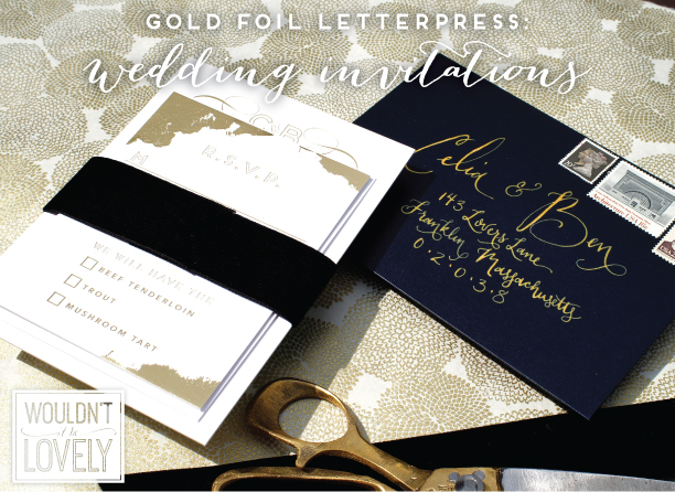 Custon Gold Foil Letterpress wedding invitations
