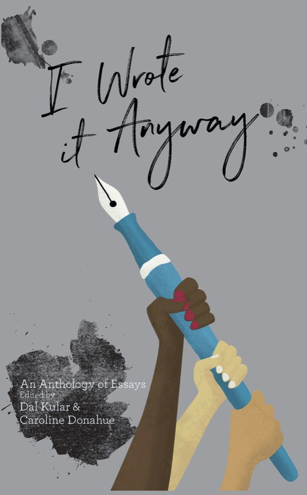I Wrote It Anyway - An Anthology of Essays Edited by Dal Kular & Caroline Donahue